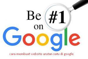 cara membuat website urutan satu di google